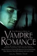 The Mammoth Book of Vampire Romances : Over 25 Short Stories of Hot Blood, Midnight Pleasures, and Inhuman Passions