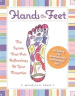Hands on Feet : The System That Puts Reflexology at Your Fingertips - Michelle K. Ebbin