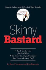 Skinny Bastard : A Kick-in-the-ass for Real Men Who Want to Stop Being Fat and Start Getting Buff - Rory Freedman