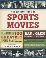 The Ultimate Book of Sports Movies : Featuring the 100 Greatest Sports Films of All Time - Ray Didinger