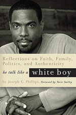 He Talk Like a White Boy : Reflections of a Conservative Black Man on Faith, Family, Politics, and Authenticity - Joseph C Phillips