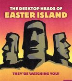 The Desktop Heads of Easter Island : They're Watching You!