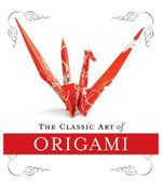 The Classic Art of Origami : Mini Kit - John Morin