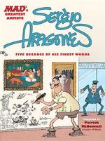 Mad's Greatest Artists: Sergio Aragones : Five Decades of His Finest Works - Sergio Aragones