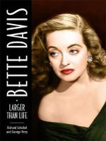 Bette Davis : Larger Than Life - Richard Schickel