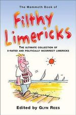 The Mammoth Book of Filthy Limericks : Mammoth Book of