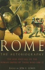 Ancient Rome : The Autobiography - Jon E. Lewis