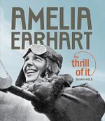 Amelia Earhart : The Thrill of it - Susan Wels