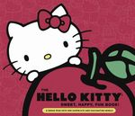 The Hello Kitty Sweet,Happy, Fun Book! : A Sneak Peek into Her Supercute World - Marie Mo