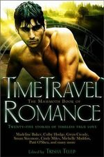 The Mammoth Book of Time Travel Romance : Twenty Stories of Timeless True Love