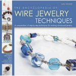 The Encyclopedia of Wire Jewelry Techniques : A Compendium of Step-by-step Techniques for Making Wire-based Jewelry - Sara Withers