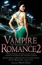 The Mammoth Book of Vampire Romance 2 : 25 Short Stories of Hot Blood, Midnight Pleasures, and Inhuman Passions