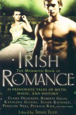 The Mammoth Book of Irish Romance : 24 Passionate Tales of Myth, Magic, and History