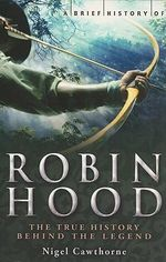A Brief History of Robin Hood : The True History Behind the Legend - Nigel Cawthorne