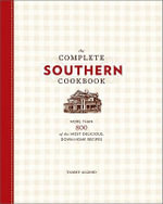 The Complete Southern Cookbook : More Than 800 of the Most Delicious, Down-Home Recipes - Tammy Algood