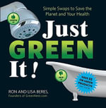 Just Green it : Simple Swaps to Save Your Health and the Planet - Ron Beres