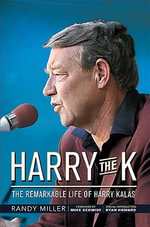 Harry the K : The Remarkable Life of Harry Kalas - Randy Miller