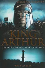 A Brief History of King Arthur : Brief History Of... - Mike Ashley