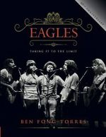 Eagles : Taking It to the Limit - Ben Fong-Torre