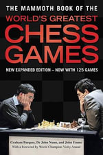 The Mammoth Book of the World's Greatest Chess Games - Graham Burgess