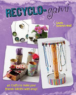 Recyclo-Gami : 30 Crafts to Make Your Friends Green with Envy! - Laurie Goldrich Wolf