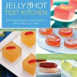 Jelly Shot Test Kitchen : Jell-Ing Classic Cocktails--One Drink at a Time - Michelle Palm