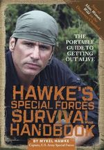 Hawke's Special Forces Survival Handbook : The Portable Guide to Getting Out Alive - Mykel Hawke