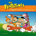 Flintstones : The Official Guide to Their Cartoon World - Jerry Beck