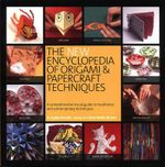 The New Encyclopedia of Origami and Papercraft Techniques : A comprehensive visual guide to traditional and contemporary techniques - Ayako Brodek