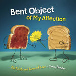 Bent Object of My Affection : The Twists and Turns of Love - Terry Border