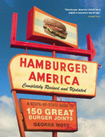 Hamburger America : Completely Revised and Updated Edition: A State-by-State Guide to 150 Great Burger Joints - George Motz
