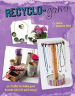 Recyclo-Gami : 40 Crafts to Make Your Friends Green with Envy! - Laurie Goldrich Wolf