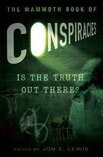 The Mammoth Book of Conspiracies : The Autobiography - Jon E Lewis