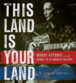 This Land is Your Land : Woody Guthrie and the Journey of an American Folk Song - Robert Santelli