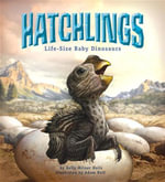 Hatchlings : Life-size Baby Dinosaurs - Kelly Milner Halls