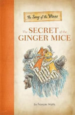 The Song of the Winns: Vol. 1 : The Secret of the Ginger Mice - Frances Watts