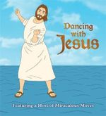 Dancing with Jesus : Featuring a Host of Miraculous Moves - Sam Stall