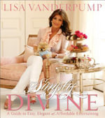 Simply Divine : A Guide to Easy, Elegant, and Affordable Entertaining - Lisa Vanderpump