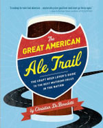 The Great American Ale Trail : The Craft Beer Lover's Guide to the Best Watering Holes in the Nation - Christian DeBenedetti