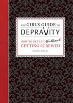 The Girl's Guide to Depravity : How to Get Laid Without Getting Screwed - Heather Rutman