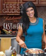 Fabulicious! Fast & Fit : Teresa's Low-Fat, Super-Easy Italian Recipes - Teresa Giudice