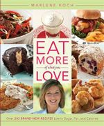 Eat More of What You Love : Over 200 Brand-new Recipes Low in Sugar, Fat, and Calories - Marlene Koch
