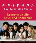 Friends : Lessons on Life, Love, and Friendship