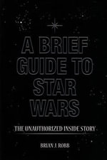 A Brief Guide to Star Wars - Brian J. Robb