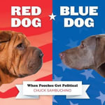 Red Dog/blue Dog : When Pooches Get Political - Chuck Sambuchino