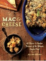 Mac & Cheese : More than 80 Classic and Creative Versions of the Ultimate Comfort Food - Ellen Brown