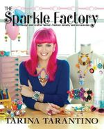 Sparkle Factory : The Design and Craft of Tarina's Fashion Jewelry and Accessories - Tarina Tarantino