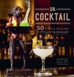 Dr. Cocktail : 50 Spirited Infusions to Stimulate the Mind and Body - Alex Ott