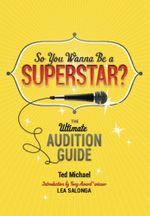 So You Wanna Be a Superstar? : The Ultimate Audition Guide - Ted Michael