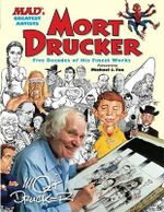 MAD's Greatest Artists: Mort Drucker : Five Decades of His Finest Works - Mort Drucker